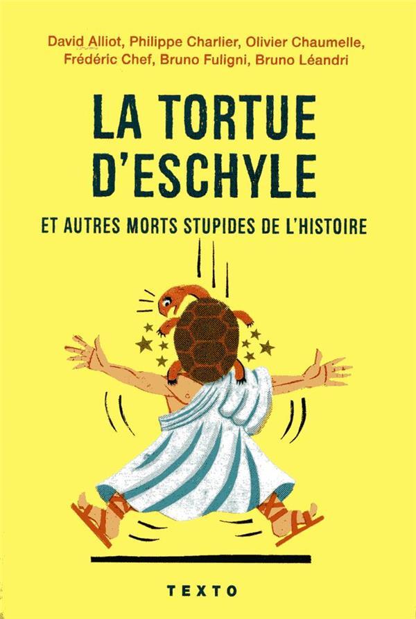 LA TORTUE D'ESCHYLE ET AUTRES MORTS STUPIDES DE L'HISTOIRE COLLECTIF TALLANDIER