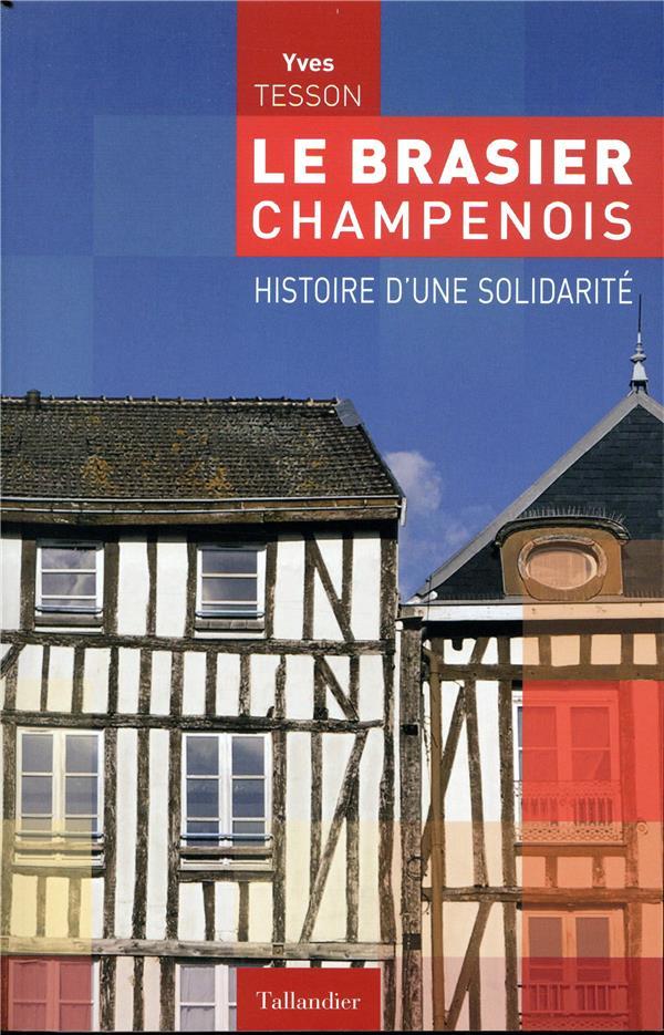 LE BRASIER CHAMPENOIS  -  HISTOIRE D'UNE SOLIDARITE TESSON, YVES TALLANDIER