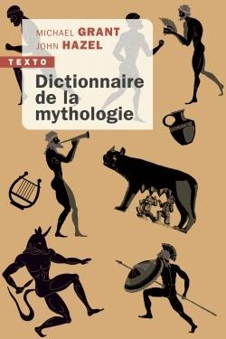 DICTIONNAIRE DE LA MYTHOLOGIE GRANT MICHAEL/HAZEL TALLANDIER