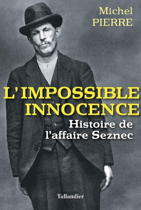 - L'IMPOSSIBLE INNOCENCE - HISTOIRE DE L'AFFAIRE SEZNEC