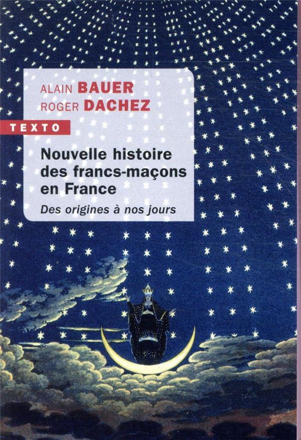 NOUVELLE HISTOIRE DES FRANCS-MACONS EN FRANCE  -  DES ORIGINES A NOS JOURS