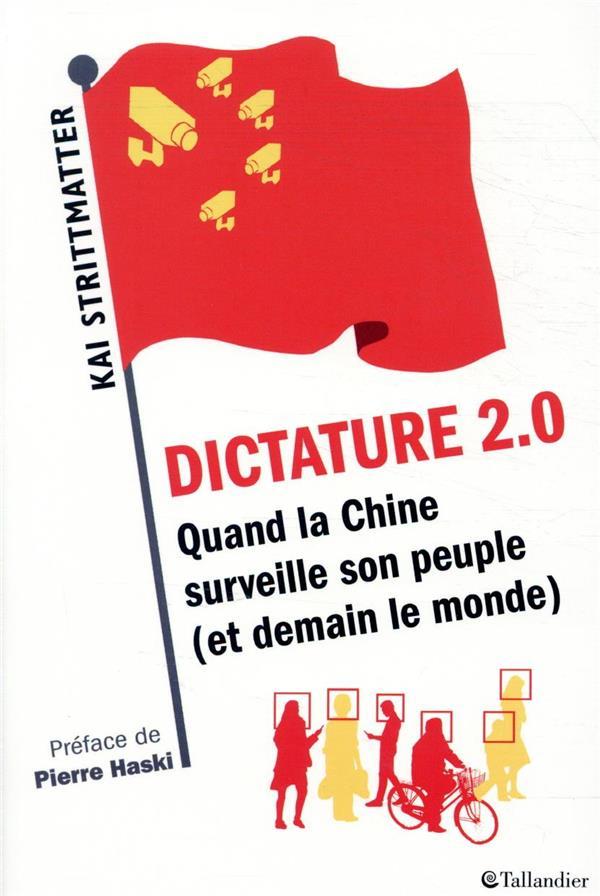 DICTATURE 2.0  -  QUAND LA CHINE SURVEILLE SON PEUPLE (ET DEMAIN ET LE MONDE) STRITTMATTER KAI TALLANDIER