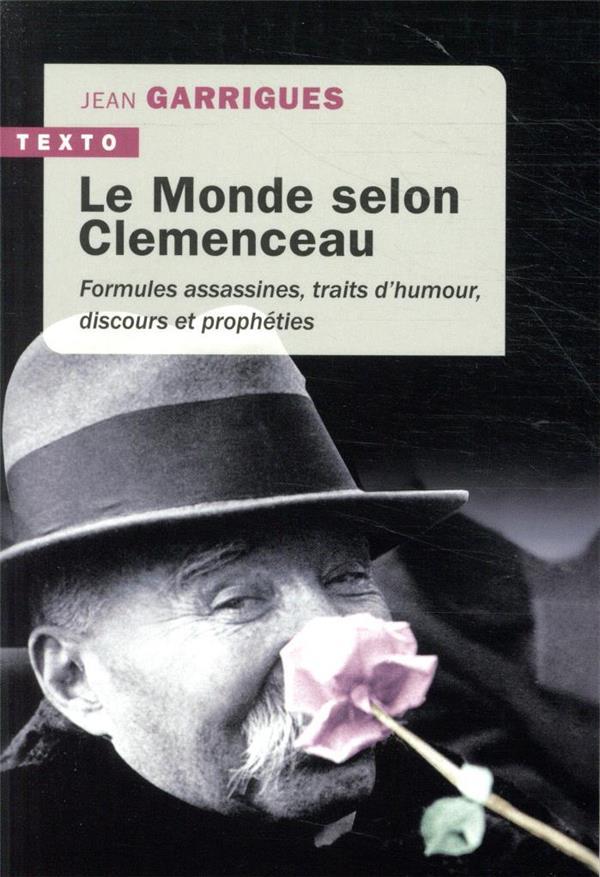 LE MONDE SELON CLEMENCEAU  -  FORMULES ASSASSINES, TRAITS D'HUMOUR, DISCOURS ET PROPHETIES