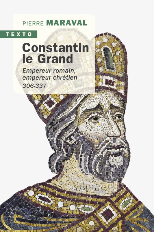 CONSTANTIN LE GRAND     EMPEREUR ROMAIN, EMPEREUR CHRETIEN, 306 337