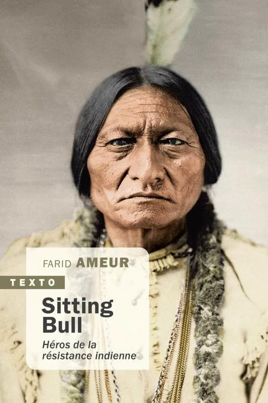 SITTING BULL - HEROS DE LA RESISTANCE INDIENNE AMEUR FARID TALLANDIER