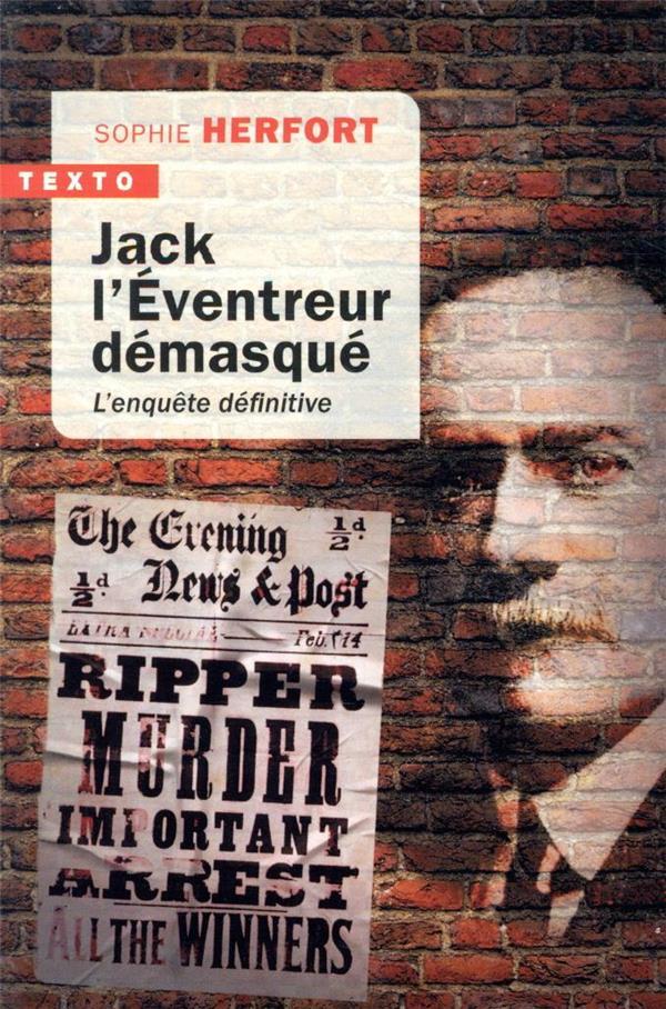 HERFORT, SOPHIE - JACK L'EVENTREUR DEMASQUE  -  L'ENQUETE DEFINITIVE