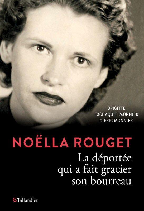 NOELLA ROUGET  -  LA DEPORTEE QUI A FAIT GRACIER SON BOURREAU EXCHAQUET-MONNIER BR TALLANDIER