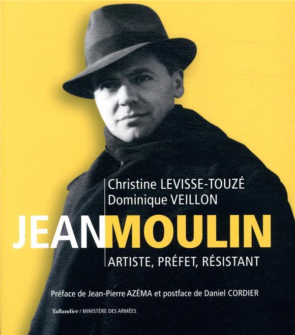 JEAN MOULIN  -  ARTISTE, PREFET, RESISTANT LEVISSE-TOUZE, CHRISTINE  TALLANDIER