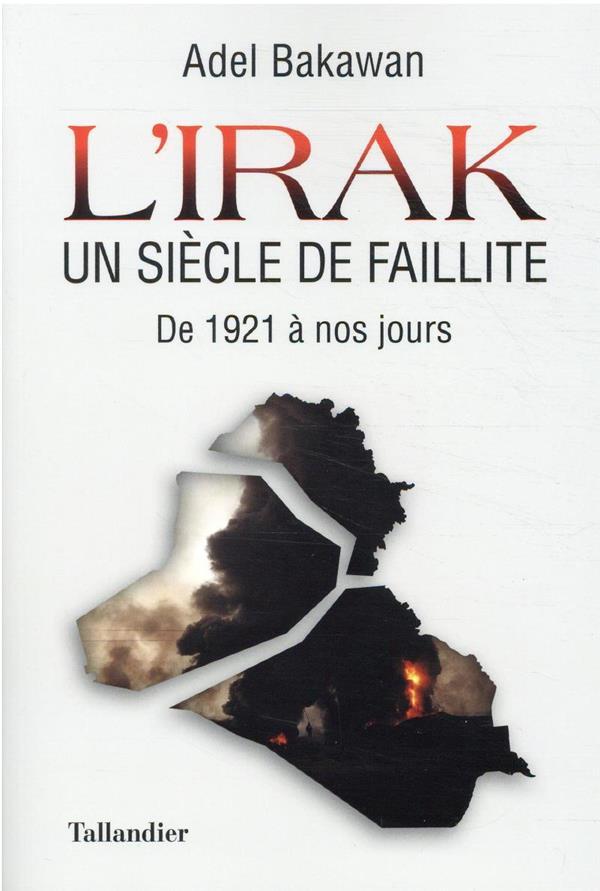 L'IRAK, UN SIECLE DE FAILLITE BAKAWAN, ADEL TALLANDIER