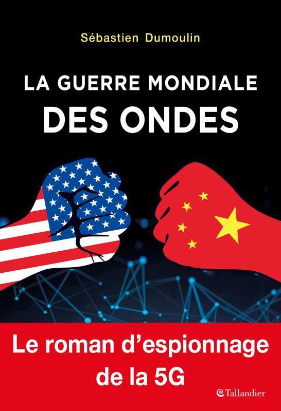 LA GUERRE MONDIALE DES ONDES - LE ROMAN D-E SPIONNAGE DE LA 5G