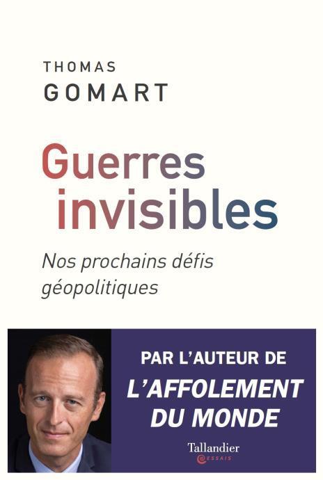 GUERRES INVISIBLES  -  NOS PROCHAINS DEFIS GEOPOLITIQUES
