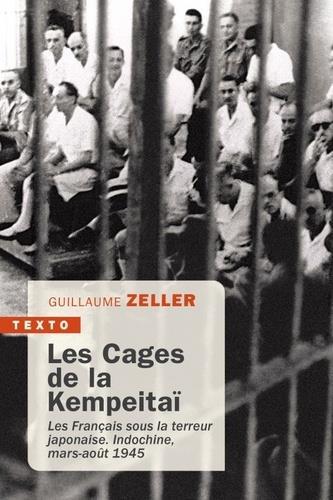 LES CAGES DE LA KEMPEITAI  -  LES FRANCAIS SOUS LA TERREUR JAPONAISE. INDOCHINE, MARS-AOUT 1945