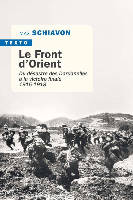 LE FRONT D'ORIENT  -  DU DESASTRE DES DARDANELLES A LA VICTOIRE FINALE (1915-1918) SCHIAVON, MAX TALLANDIER