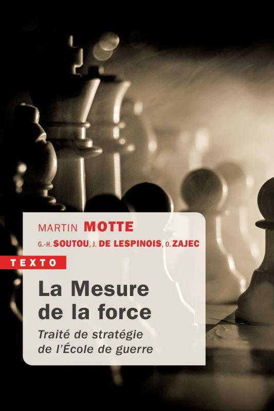 LA MESURE DE LA FORCE - TRAITE DE STRATEGIE DE L'ECOLE DE GUERRE MOTTE, MARTIN  TALLANDIER