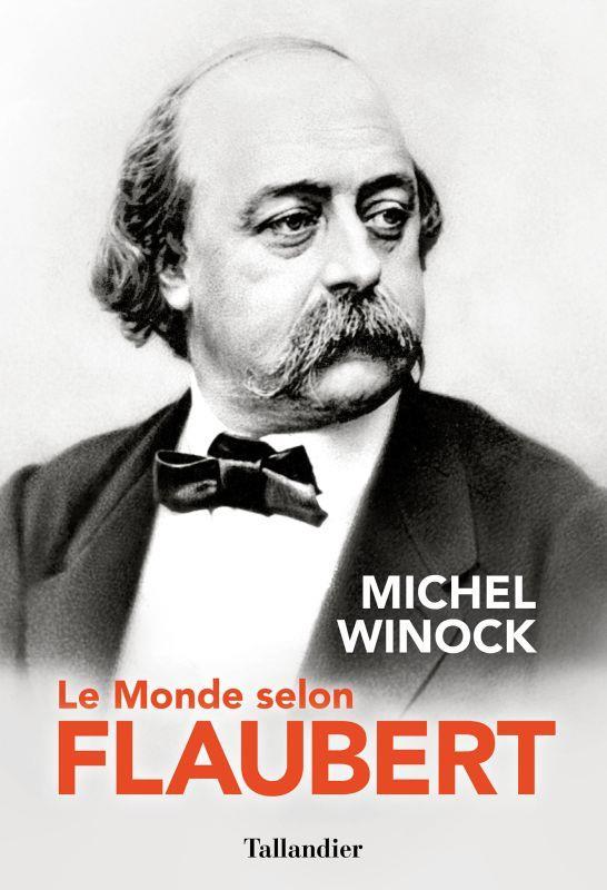 LE MONDE SELON FLAUBERT : LE STYLE, C'EST LA VIE. C'EST LE SANG MEME DE LA PENSEE WINOCK, MICHEL TALLANDIER