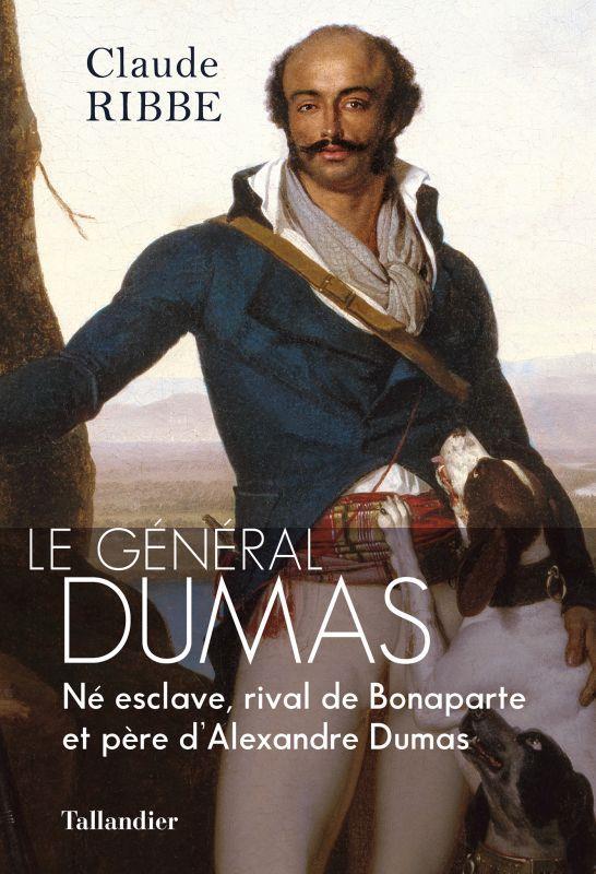 LE GENERAL DUMAS : NE ESCLAVE, HEROS DE LA REVOLUTION, PERE D'ALEXANDRE DUMAS RIBBE, CLAUDE TALLANDIER