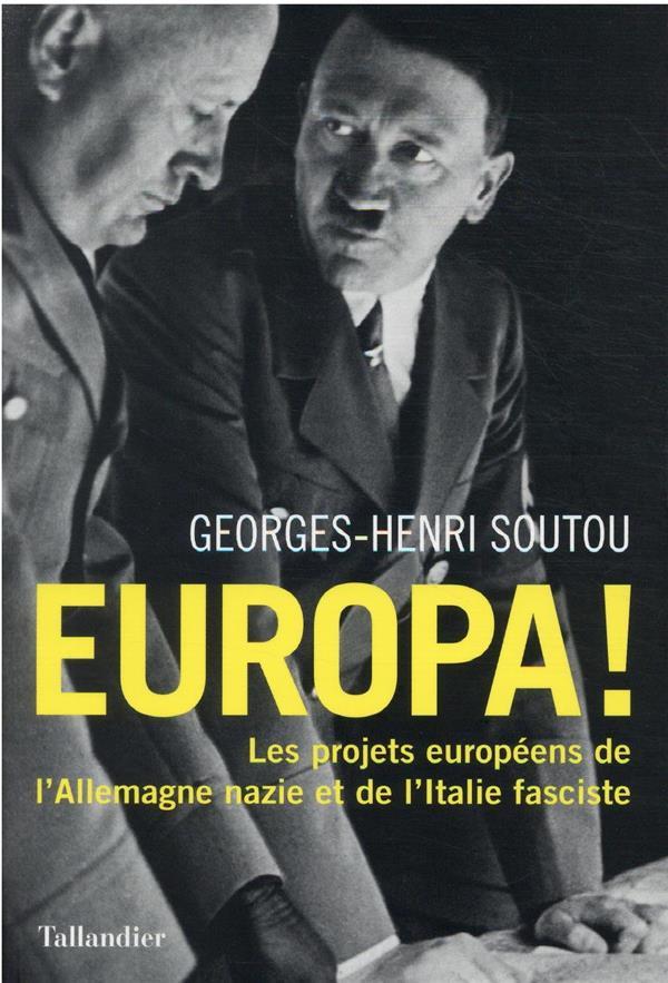 EUROPA ! LES PROJETS EUROPEENS DE L'ALLEMAGNE NAZIE ET L'ITALIE FASCISTE
