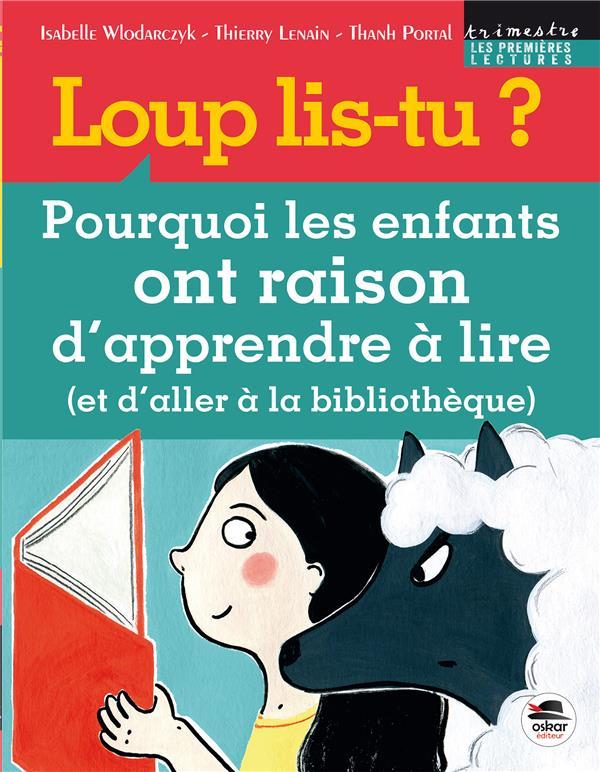 LOUP LIS-TU ? - POURQUOI LES ENFANTS ONT RAISON D'APPRENDRE A LIRE (ET D'ALLER A LA BIBLIOTHEQUE) Portal Thanh Oskar