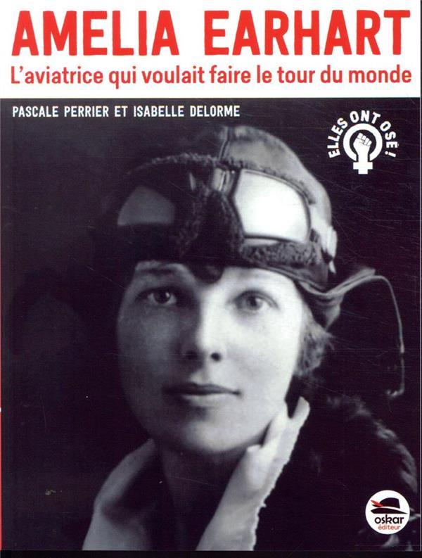 AMELIA EARHART     L'AVIATRICE QUI VOULAIT FAIRE LE TOUR DU MONDE