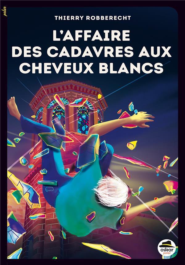 L' AFFAIRE DES CADAVRES AUX CHEVEUX BLANCS ROBBERECHT, THIERRY OSKAR