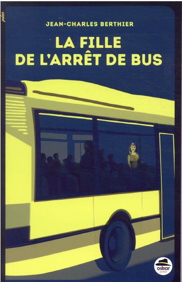 LA FILLE DE L'ARRET DE BUS BERTHIER, JEAN-CHARLES OSKAR