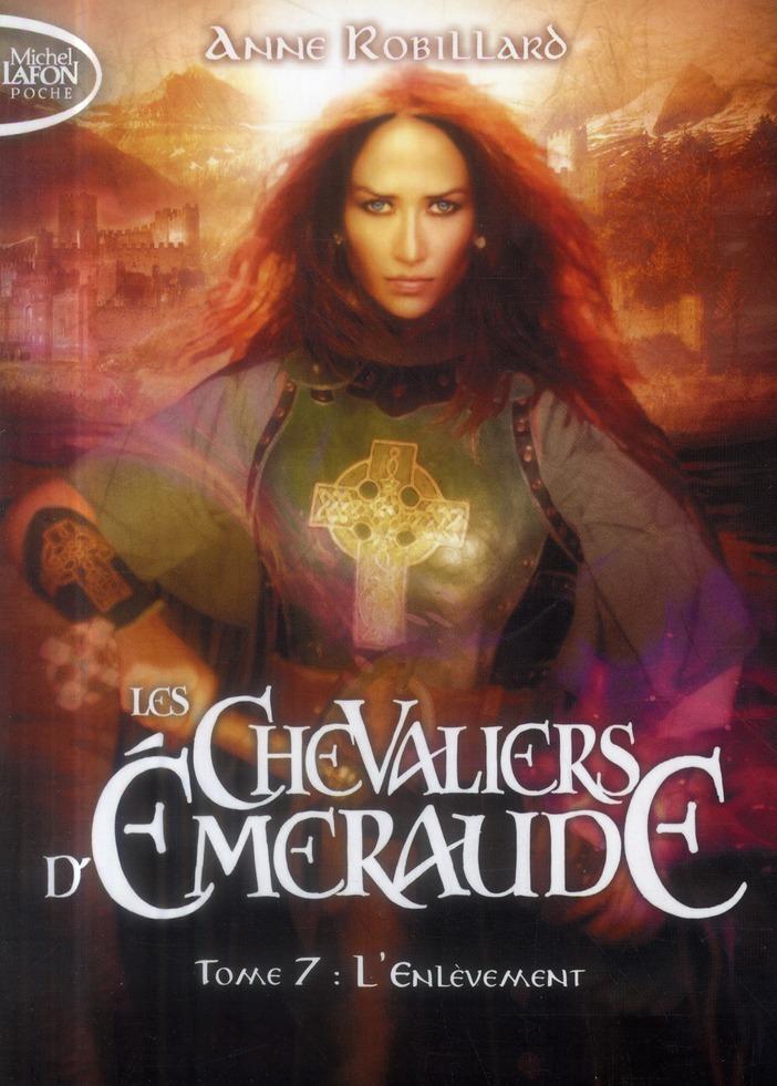 LES CHEVALIERS D'EMERAUDE - TOME 7 L'ENLEVEMENT - VOL07 ROBILLARD ANNE Michel Lafon Poche