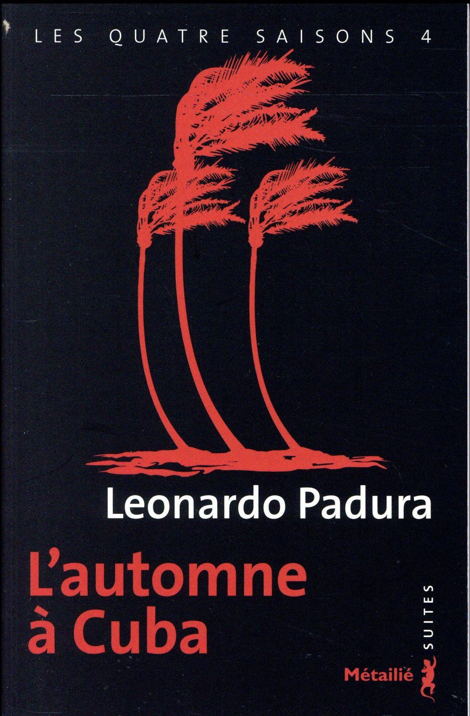 LES QUATRE SAISONS T.4  -  L'AUTOMNE A CUBA Padura Fuentes Leonardo Métailié