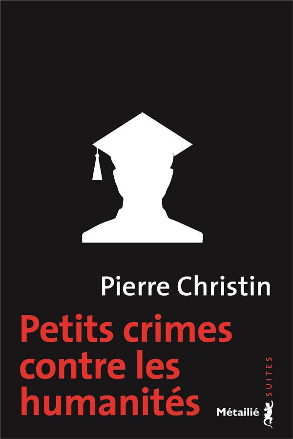 PETITS CRIMES CONTRE LES HUMANITES  METAILIE