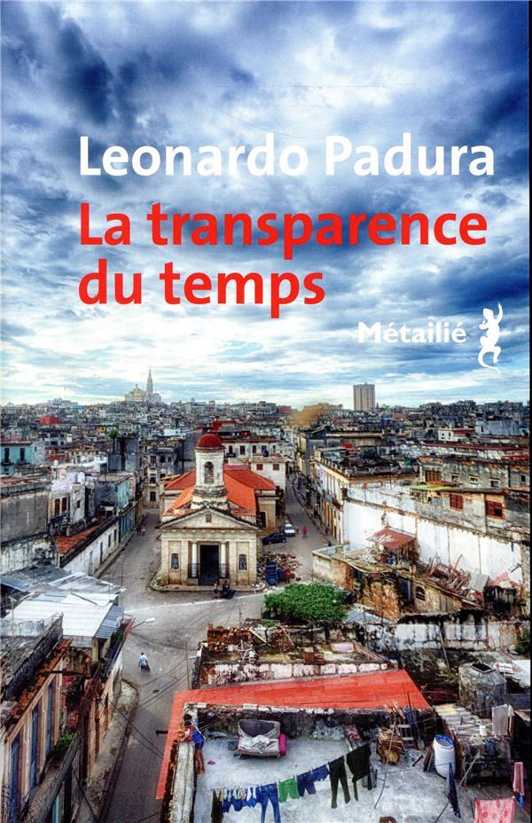 LA TRANSPARENCE DU TEMPS PADURA LEONARDO METAILIE
