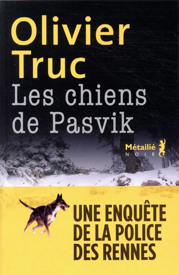 LES CHIENS DE PASVIK TRUC OLIVIER METAILIE