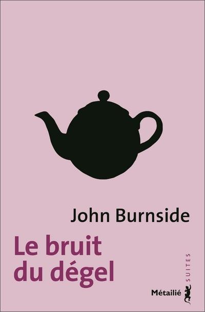 LE BRUIT DU DEGEL BURNSIDE, JOHN METAILIE