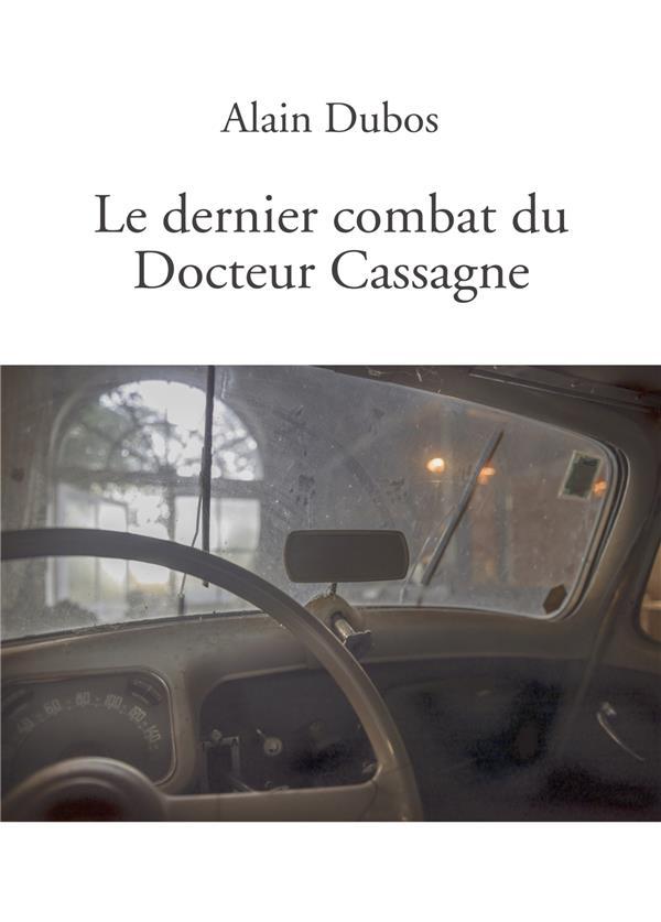 LE DERNIER COMBAT DU DOCTEUR CASSAGNE DUBOS, ALAIN BOOKELIS