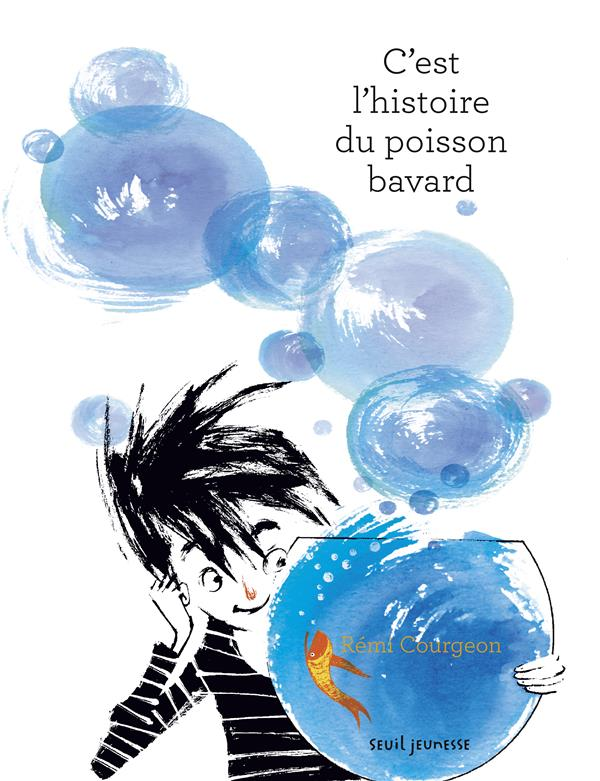 C'EST L'HISTOIRE DU POISSON BAVARD COURGEON REMI Seuil Jeunesse