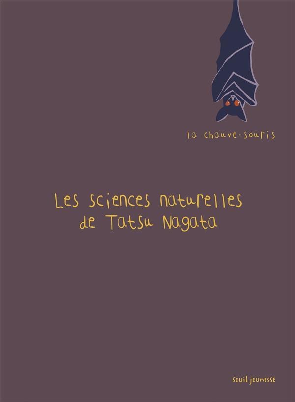 LA CHAUVE-SOURIS  -  LES SCIENCES NATURELLES DE TATSU NAGATA NAGATA, TATSU Seuil Jeunesse