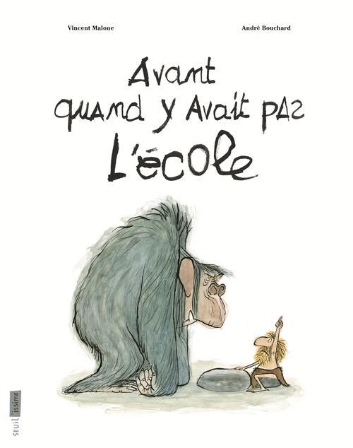 AVANT, QUAND Y AVAIT PAS L'ECOLE MALONE VINCENT Seuil Jeunesse