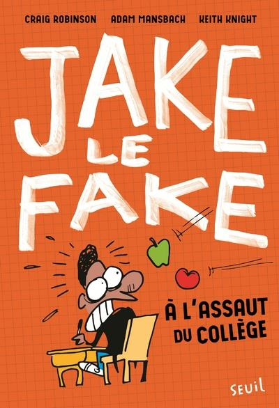 JAKE LE FAKE - TOME 1 A L'ASSAUT DU COLLEGE