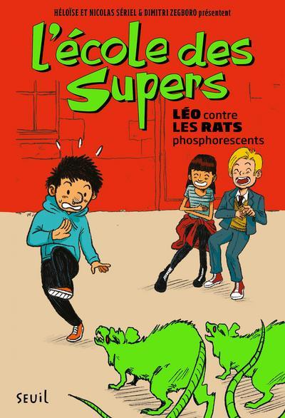 L'ECOLE DES SUPERS T.1  -  LEO CONTRE LES RATS PHOSPHORESCENTS SERIEL/ZEGBORO SEUIL JEUNESSE