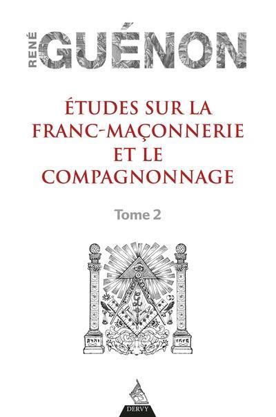 ETUDES SUR LA FRANC-MACONNERIE ET LE COMPAGNONNAGE - TOME 2 - VOL02 GUENON RENE DERVY