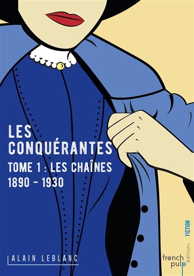 Leblanc Alain - LES CONQUERANTES T.1  -  LES CHAINES  -  1890-1930