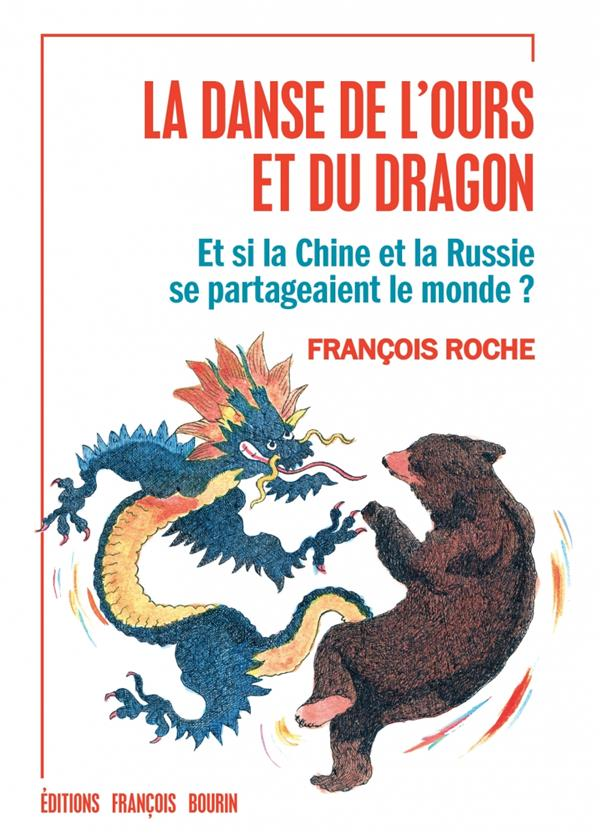 LA DANSE DE L'OURS ET DU DRAGON - ET SI LA CHINE ET LA RUSSI