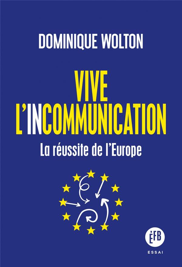VIVE L'INCOMMUNICATION  -  LA REUSSITE DE L'EUROPE