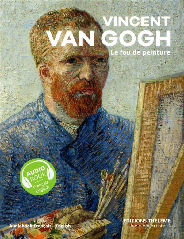 VINCENT VAN GOGH  -  LE FOU DE PEINTURE
