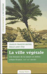LA VILLE VEGETALE  -  LA NATURE EN MILIEU URBAIN, FRANCE, XVIIE-XXIE SIECLE