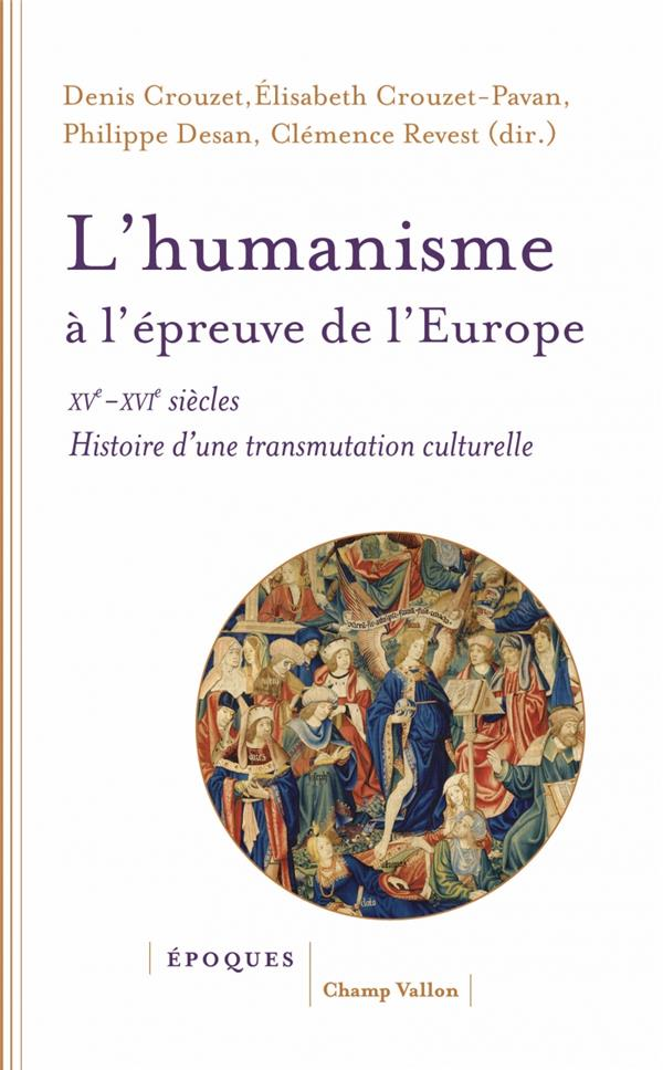 L'HUMANISME A L'EPREUVE DE L'EUROPE     XVE XVIE SIECLE, HISTOIRE D'UNE TRANSMUTATION CULTURELLE