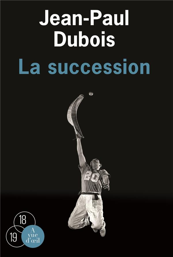LA SUCCESSION JEAN-PAUL DUBOIS A VUE D OEIL