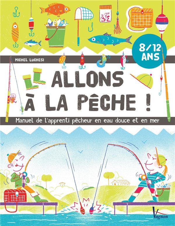 ALLONS A LA PECHE ! Luchesi Michel Vagnon