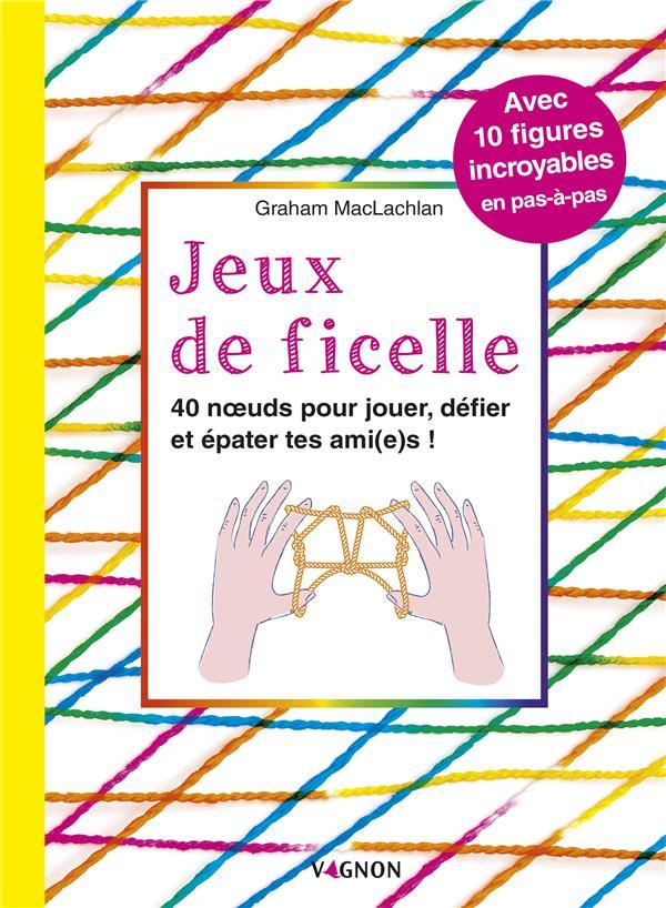 JEUX DE FICELLE  -  40 NOEUDS POUR JOUER, DEFIER ET EPATER TES AMI(E)S !