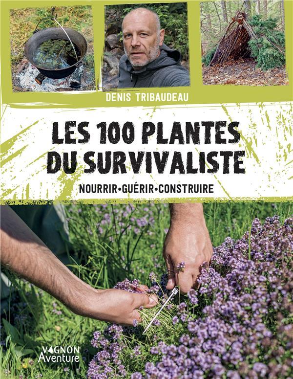 LES 100 PLANTES DU SURVIVALISTE : NOURRIR, GUERIR, CONSTRUIRE XXX VAGNON
