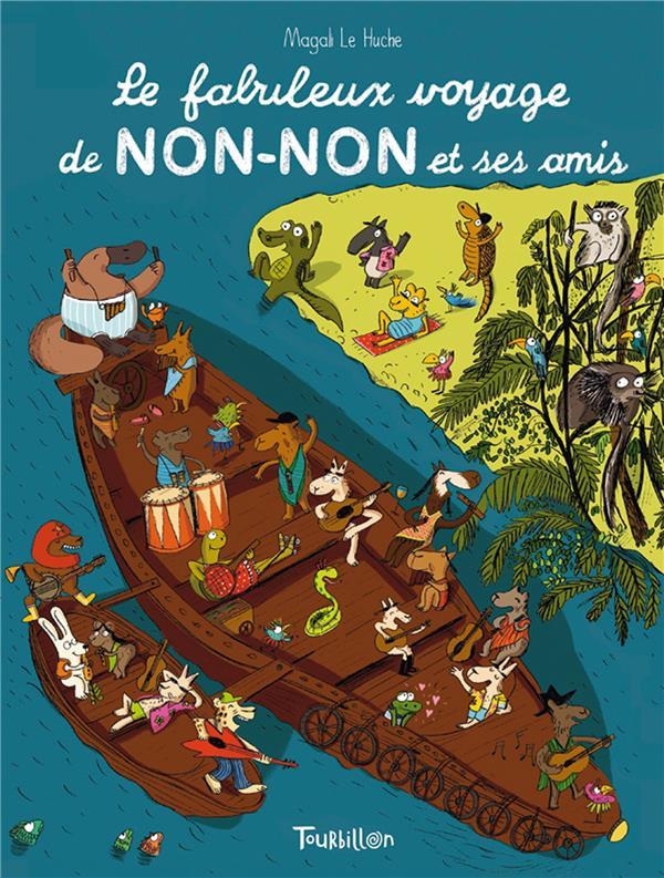 LE FABULEUX VOYAGE DE NON-NON ET SES AMIS - NOUVELLE EDITION Le Huche Magali Tourbillon