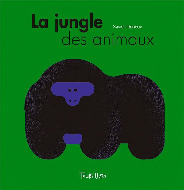 LA JUNGLE DES ANIMAUX Deneux Xavier Tourbillon